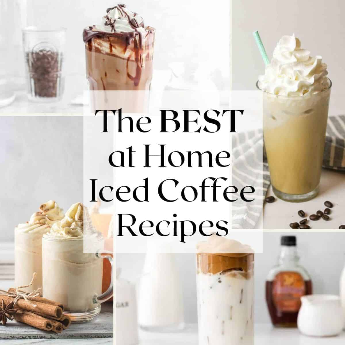 The BEST at Home Iced Coffee Recipes